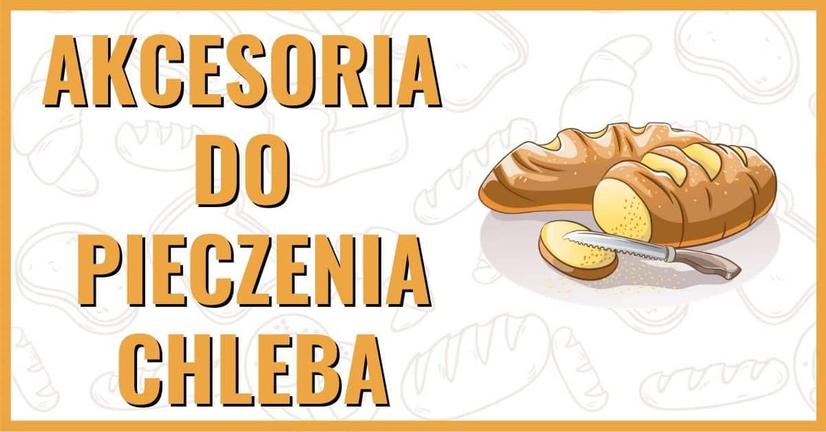 Akcesoria do pieczenia chleba w domu