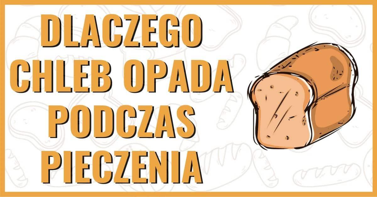 Dlaczego chleb zapada się w czasie pieczenia