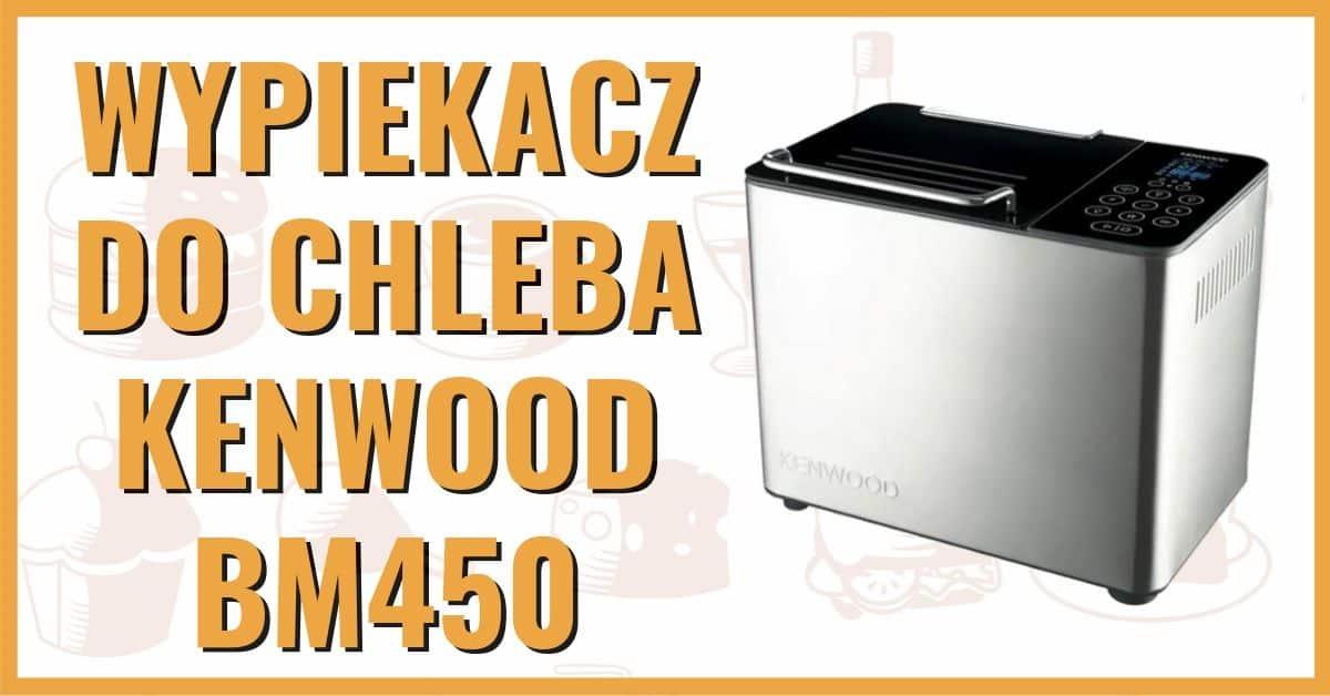 Wypiekacz do chleba Kenwood BM450 opinie